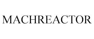 MACHREACTOR trademark