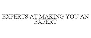 EXPERTS AT MAKING YOU AN EXPERT trademark