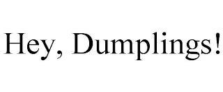 HEY, DUMPLINGS! trademark