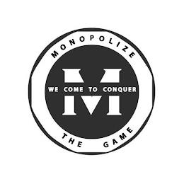 MONOPOLIZE THE GAME WE COME TO CONQUER M trademark