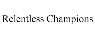 RELENTLESS CHAMPIONS trademark