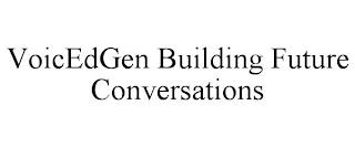 VOICEDGEN BUILDING FUTURE CONVERSATIONS trademark