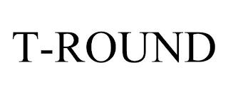 T-ROUND trademark