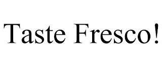 TASTE FRESCO! trademark