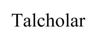 TALCHOLAR trademark