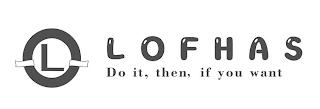 L LOFHAS DO IT, THEN, IF YOU WANT trademark