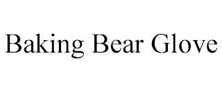 BAKING BEAR GLOVE trademark