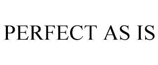 PERFECT AS IS trademark