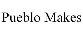 PUEBLO MAKES trademark