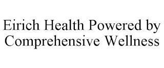 EIRICH HEALTH POWERED BY COMPREHENSIVE WELLNESS trademark