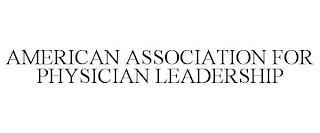AMERICAN ASSOCIATION FOR PHYSICIAN LEADERSHIP trademark