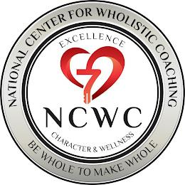 NATIONAL CENTER FOR WHOLISTIC COACHING BE WHOLE TO MAKE WHOLE EXCELLENCE NCWC CHARACTER & WELLNESS trademark