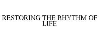RESTORING THE RHYTHM OF LIFE trademark