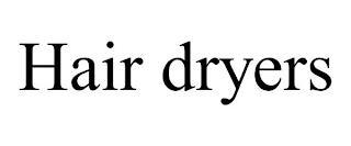 HAIR DRYERS trademark