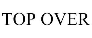 TOP OVER trademark