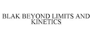 BLAK BEYOND LIMITS AND KINETICS trademark