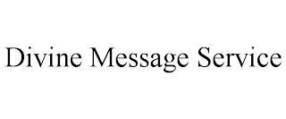 DIVINE MESSAGE SERVICE trademark
