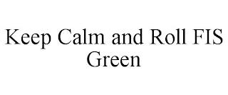 KEEP CALM AND ROLL FIS GREEN trademark