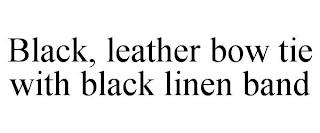 BLACK, LEATHER BOW TIE WITH BLACK LINEN BAND trademark