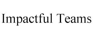 IMPACTFUL TEAMS trademark
