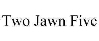 TWO JAWN FIVE trademark