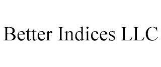 BETTER INDICES LLC trademark