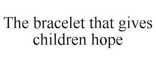 THE BRACELET THAT GIVES CHILDREN HOPE trademark
