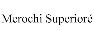 MEROCHI SUPERIORÉ trademark
