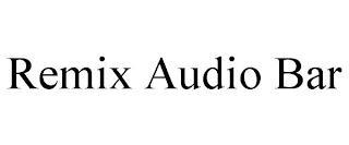 REMIX AUDIO BAR trademark