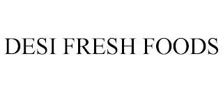 DESI FRESH FOODS trademark