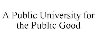 A PUBLIC UNIVERSITY FOR THE PUBLIC GOOD trademark