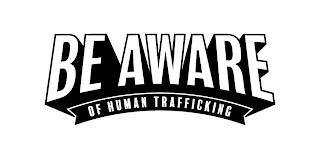 BE AWARE OF HUMAN TRAFFICKING trademark