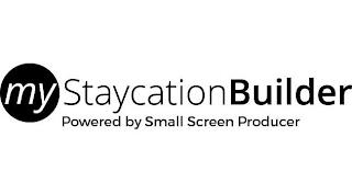 MYSTAYCATION BUILDER POWERED BY SMALL SCREEN PRODUCER trademark