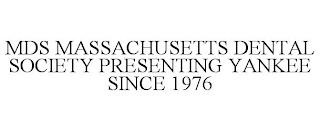 MDS MASSACHUSETTS DENTAL SOCIETY PRESENTING YANKEE SINCE 1976 trademark