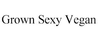 GROWN SEXY VEGAN trademark