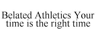 BELATED ATHLETICS YOUR TIME IS THE RIGHT TIME trademark