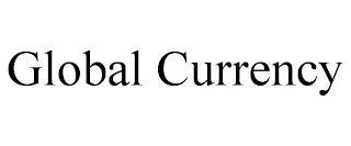 GLOBAL CURRENCY trademark