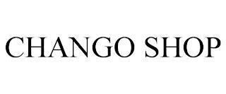 CHANGO SHOP trademark