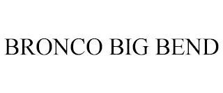BRONCO BIG BEND trademark