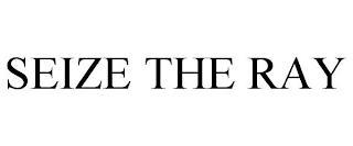 SEIZE THE RAY trademark