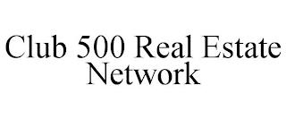 CLUB 500 REAL ESTATE NETWORK trademark
