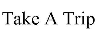 TAKE A TRIP trademark