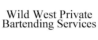 WILD WEST PRIVATE BARTENDING SERVICES trademark