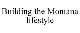 BUILDING THE MONTANA LIFESTYLE trademark