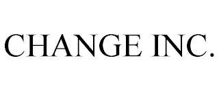 CHANGE INC. trademark