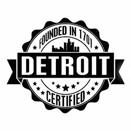 FOUNDED IN 1701 DETROIT CERTIFIED trademark