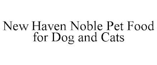 NEW HAVEN NOBLE PET FOOD FOR DOG AND CATS trademark