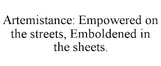 ARTEMISTANCE: EMPOWERED ON THE STREETS, EMBOLDENED IN THE SHEETS. trademark