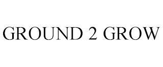 GROUND 2 GROW trademark