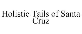 HOLISTIC TAILS OF SANTA CRUZ trademark